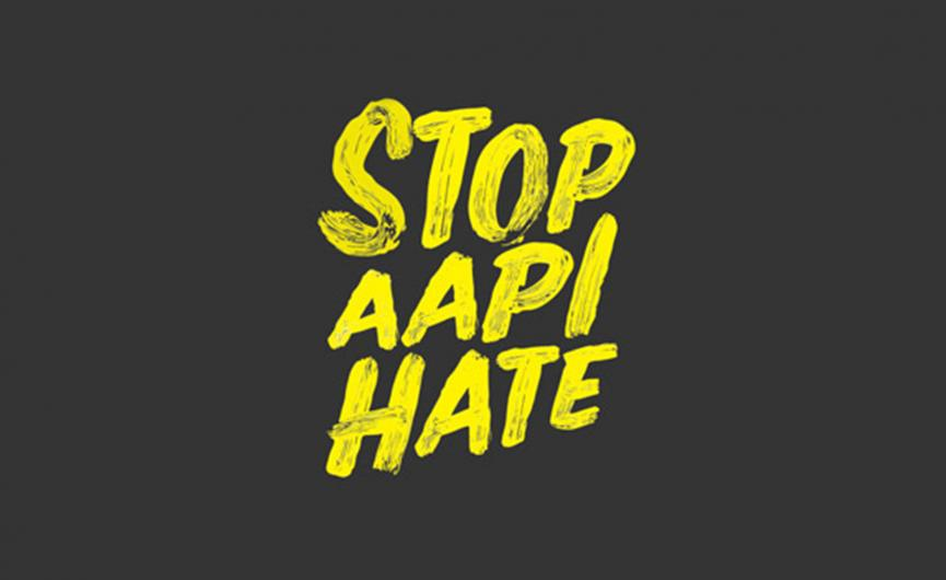Stop Hate Against Asian Americans & Pacific Islanders